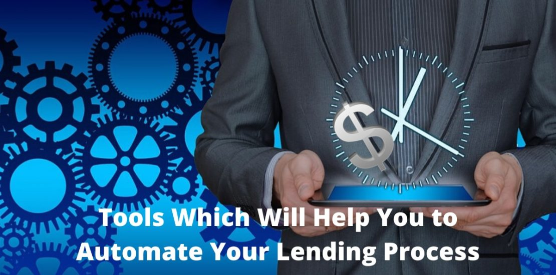 Tools which will help you to automate your lending process