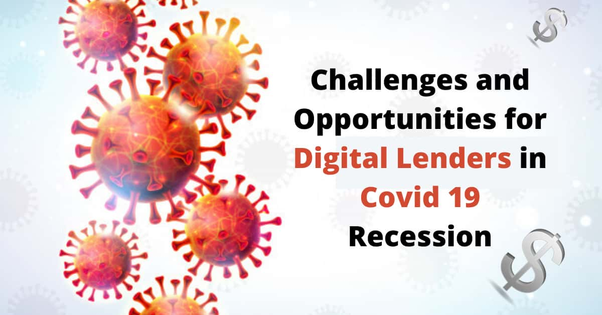 Challenges and Opportunities for Digital Lenders in Covid 19 Recession