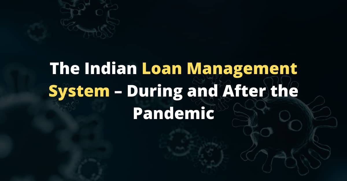 The Indian Loan Management System – During and After the Pandemic