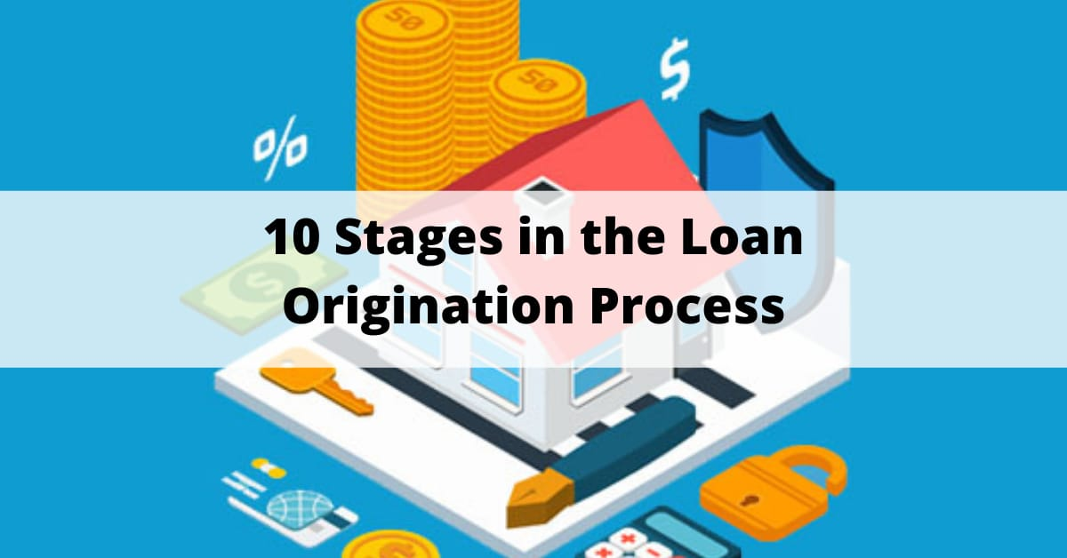 10 Stages in the Loan Origination Process