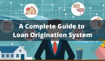 A Complete Guide to Loan Origination System