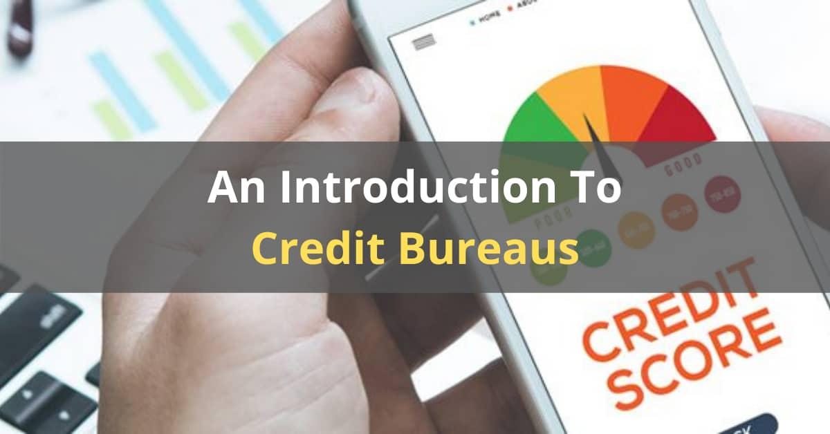 An Introduction To Credit Bureaus