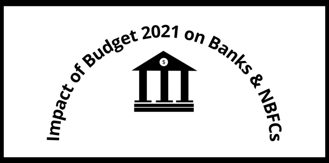 Impact of Budget 2021 on Banks & NBFCs