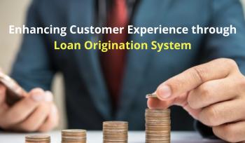 Enhancing Customer Experience through Loan Origination System