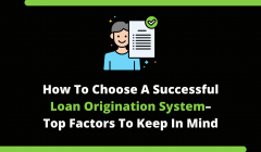 How To Choose A Successful Loan Origination System–Top Factors To Keep In Mind(3)